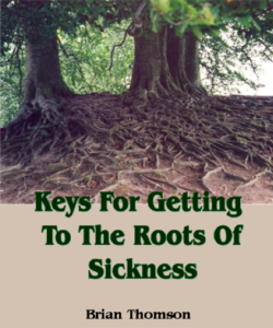 keys for getting to the roots of sickness brian thomson sermon root home church red deer alberta canada